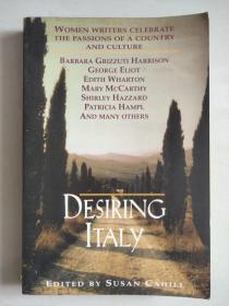 Desiring Italy: Women Writers Celebrate the Passions of a Country and Culture 英文原版
