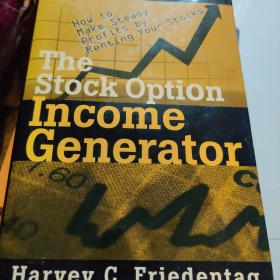 The Stock Option Income Generator  How To Make Steady Profits by Renting Your Stocks