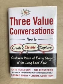 The Three Value Conversations: How to Create, Elevate, and Capture Customer Value at Every Stage of the Long-Lead Sale(英文原版)