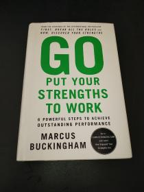 Go Put Your Strengths to Work: 6 Powerful Steps to Achieve Outstanding Performance 现在发现你的职业优势