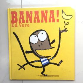 Banana!    英文原版儿童绘本  精装绘本    Ed Vere(艾德·维尔) 著    精装大开本