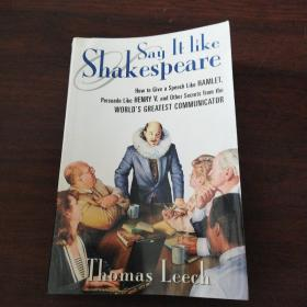 Say It Like Shakespeare: How to Give a Speech Like Hamlet, Persuade Like Henry V, and Other Secrets from the World's Greatest Communicator(英文原版)
