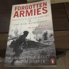 Forgotten armies : Britain's Asian empire & the war with Japan 被遗忘的队伍——不列颠之亚洲帝国及与日本的战争