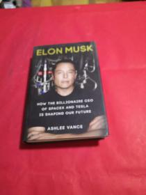 ELON MUSK:how the billionaire CEO of SpaceX and TESLA is shaping our future :特斯拉创始人马斯克传,英文原版插图本