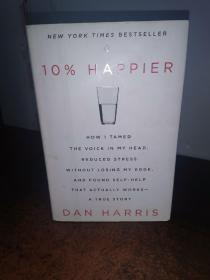 10% Happier:How I Tamed the Voice in My Head, Reduced Stress Without Losing My Edge, and Found Self-Help That Actually Works--A True Story