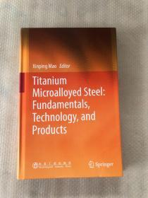TitaniumMicroalloyedSteel:Fundamentals,Technology,andProd