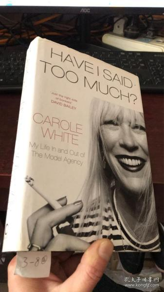 HAVEISAID TOO MUCH?  CAROLE WHITE My Life In and Out of The Model Agency (精装)