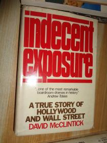 Indecent Exposure: a true story of Hollywood and Wall Street【大曝光:好莱坞与华尔街的真实故事,戴维·麦克林蒂克,英文原版精装】16开