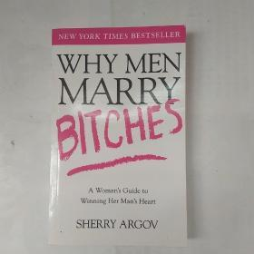 Why Men Marry Bitches:A Womans Guide to Winning Her Mans Heart