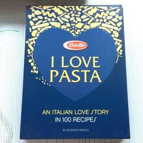 I LOVE Pasta An Italian Love Story in 100 Recipes