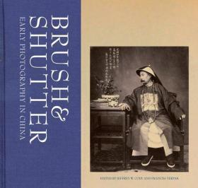 Brush and Shutter: Early Photography in China 照相机在中国