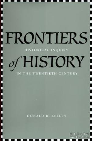 Frontiers of History:Historical Inquiry in the Twentieth Century