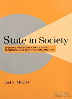 State in Society:Studying How States and Societies Transform and Constitute One Another (Cambridge Studies in Comparative Politics)