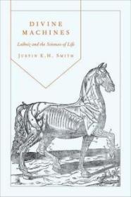 Divine Machines:Leibniz and the Sciences of Life