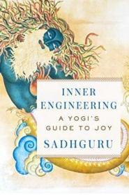 Inner Engineering: A Yogis Guide To Joy