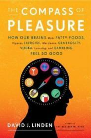 The Compass of Pleasure:How Our Brains Make Fatty Foods, Orgasm, Exercise, Marijuana, Generosity, Vodka, Learning, and Gambling Feel So Good
