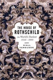 The House Of Rothschild (the Worlds Banker, 1849-1999)