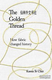 【包邮】2018年出版 The Golden Thread:How Fabric Changed History