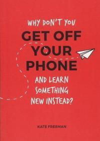 你为什么不放下手机,学点新知识? 英文原版 Why Don't You Get Off Your Phone and Learn Something New Instead?