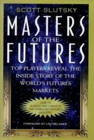 Masters of the Futures:Top Players Reveal the Inside Story of the Worlds's Futures Markets