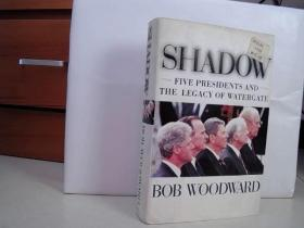 SHADOW , FIVE PRESIDENTS AND THE LEGACY OF WATERGATE, BOB WOODWARD(英文原版)【16开  精装  】