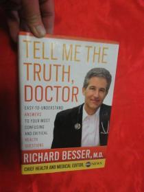 Tell Me the Truth, Doctor: Easy-to-Understand Answers to Your Most Confusing and Critical.. (小16开,硬精装) 【详见图】