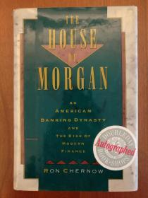 The House of Morgan: An American Banking Dynasty and the Rise of Modern Finance (Signed by Ron Chernow)