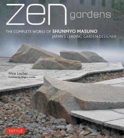 ZEN Gardens:The Complete Works of Shunmyo Masuno, Japan's Leading Garden Designer