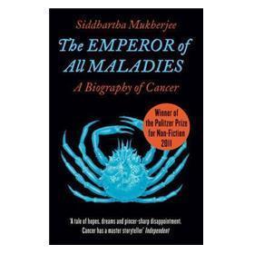 TheEmperorofAllMaladies:ABiographyofCancer.SiddharthaMukherjee