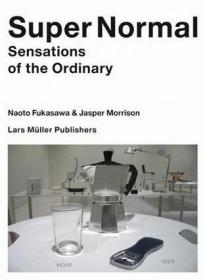 Super Normal:Sensations of the Ordinary