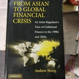 From Asian to Global Financial Crisis:An Asian Regulators View of Unfettered Finance in the 1990s and 2000s