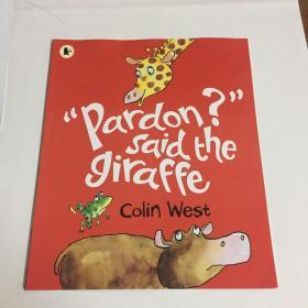 Pardon? saidthe giraffe
