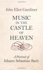 Music in the Castle of Heaven:A Portrait of Johann Sebastian Bach【精装】