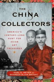 【现货】The China Collectors: America's Century-Long Hunt for Asian Art Treasures 中国收藏者:美国人对亚洲艺术的世纪寻宝【英文原版】