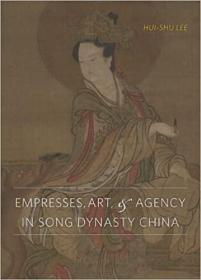 Empresses, Art, and Agency in Song Dynasty China 宋朝的后妃、艺术与机构