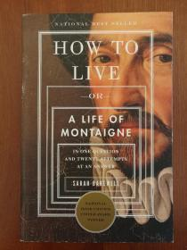 How to Live: Or A Life of Montaigne in One Question and Twenty Attempts at an Answer(进口原版,国内现货)