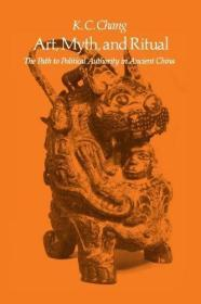 Art, Myth, and Ritual: The Path to Political Authority in Ancient China 美术、神话与祭祀:通往古代中国政治权威的途经