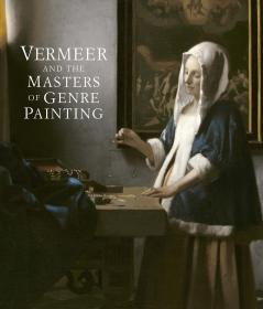 Vermeer and the Masters of Genre Painting: Inspiration and Rivalry 维米尔与风俗绘画大师:灵感与竞争