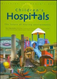 Designing the Worlds Best:Childrens Hospitals 2--The Future of Healing Environments Volume 2