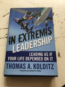 In Extremis Leadership: Leading As If Your Life Depended On It 英文原版-《极端状态下的领导:如性命攸关地领导》