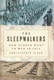 The Sleepwalkers: How Europe Went to War in 1914.