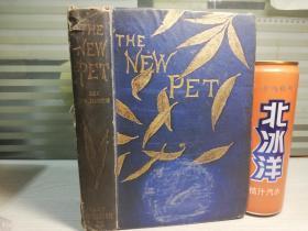 1875年  THE NEW PET   含50副插图   里面有几页脱落  未丢失  三面刷金   漂亮烫金封面