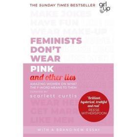Feminists Dont Wear Pink (and other lies) 英文原版 女权主义者不穿粉红色 新平装 Scarlett Curtis