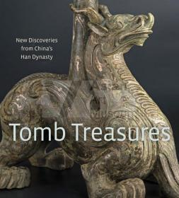 Tomb Treasures: New Discoveries from China's Han Dynasty 墓葬珍宝:中国汉朝新发现 旧金山亚洲艺术博物馆2017年《王陵瑰宝》特展 展览图录