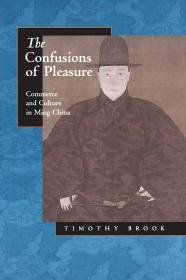 The Confusions of Pleasure: Commerce and Culture in Ming China 纵乐的困惑:明代的商业与文化【英文原版】
