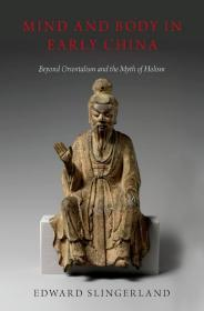 Mind and Body in Early China: Beyond Orientalism and the Myth of Holism 中国早期的心身:超越东方主义和整体主义神话