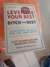 LeverageYourBest,DitchtheRest:CoachingSecretsforLifeandWork[生活与工作指导秘诀 ]
