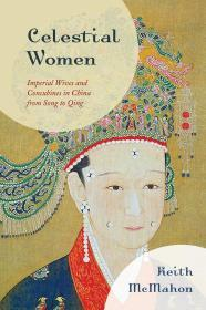 Celestial Women: Imperial Wives and Concubines in China from Song to Qing 天朝妇女:宋至清朝的中国皇室与妾【平装】