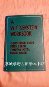 《维特根斯坦工作手册》CHRISTOPHER COOPE/PETER GEACH/TIMOTHY POTTS/ROGER WHITE: A WITTGENSTEIN WORKBOOK BY MEMBER OF THE DEPARTMENT OF PHILOSOPHY THE UNIVERSITY OF LEEDS