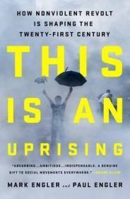 非暴力抗议如何塑造二十一世纪   This Is an Uprising : How Nonviolent Revolt Is Shaping the Twenty-First Century